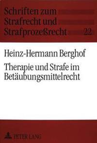 Therapie Und Strafe Im Betaeubungsmittelrecht: Recht Und Wirklichkeit Der Behandlung Drogenabhaengiger Unter Besonderer Beruecksichtigung Der 35 Ff Bt