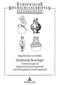 Strukturale Ikonologie: Untersuchungen Zur Allgemeinen Kunstwissenschaft Und Ethnologischen Vorstellungskunde