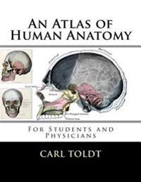 An Atlas of Human Anatomy: [For Students and Physicians]
