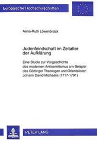 Judenfeindschaft Im Zeitalter Der Aufklaerung: Eine Studie Zur Vorgeschichte Des Modernen Antisemitismus Am Beispiel Des Goettinger Theologen Und Orie