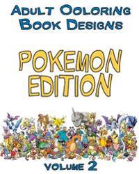 Adult Coloring Book Designs: Stress Relief Coloring Book: Pokemon Designs for Coloring Stress Relieving - Inspire Creativity and Relaxation of Kids