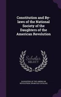 Constitution and By-Laws of the National Society of the Daughters of the American Revolution