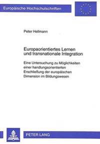 Europaorientiertes Lernen Und Transnationale Integration: Eine Untersuchung Zu Moeglichkeiten Einer Handlungsorientierten Erschliessung Der Europaeisc