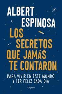 Los Secretos Que Jamas Te Contaron / The Secrets They Never Told You: Para Vivir En Este Mundo y Ser Feliz Cada Dia