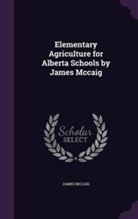 Elementary Agriculture for Alberta Schools by James McCaig