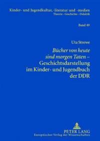 «buecher Von Heute Sind Morgen Taten»- Geschichtsdarstellung Im Kinder- Und Jugendbuch Der Ddr
