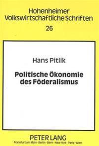 Politische Oekonomie Des Foederalismus: Foederative Kompetenzverteilung Im Lichte Der Konstitutionellen Oekonomik
