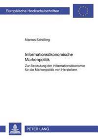 Informationsoekonomische Markenpolitik: Zur Bedeutung Der Informationsoekonomie Fuer Die Markenpolitik Von Herstellern