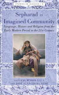 Sepharad as Imagined Community: Language, History and Religion from the Early Modern Period to the 21st Century