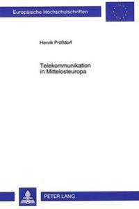 Telekommunikation in Mittelosteuropa: Die Reform Der Festnetzkommunikation in Polen, Tschechien Und Ungarn