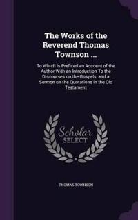 The Works of the Reverend Thomas Townson ...