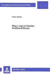 Weg (-Ung) Im Denken Ferdinand Ebners: Ein Reise-Bericht Von Einer Zwischen-Station Und Vom Sich An-Bahnenden Ein-/Durch-Hoeren, -Blicken, ...