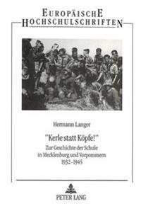 -Kerle Statt Koepfe -: Zur Geschichte Der Schule in Mecklenburg Und Vorpommern 1932-1945
