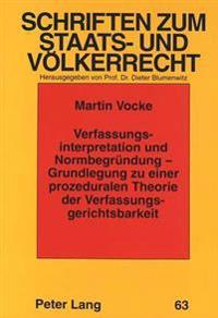 Verfassungsinterpretation Und Normbegruendung - Grundlegung Zu Einer Prozeduralen Theorie Der Verfassungsgerichtsbarkeit
