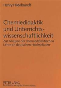 Chemiedidaktik Und Unterrichtswissenschaftlichkeit: Zur Analyse Der Chemiedidaktischen Lehre an Deutschen Hochschulen