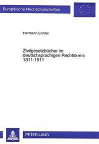 Zivilgesetzbuecher Im Deutschsprachigen Rechtskreis 1811-1911: Rechtssystematische Und Rechtsdogmatische Grundlegung