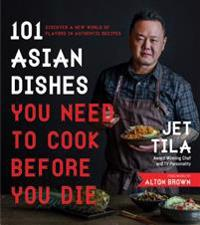 101 Asian Dishes You Need to Cook Before You Die