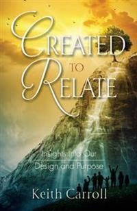 Created to Relate: Insights Into Our Design and Purpose