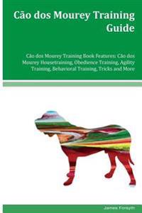 Cao DOS Mourey Training Guide Cao DOS Mourey Training Book Features: Cao DOS Mourey Housetraining, Obedience Training, Agility Training, Behavioral Tr