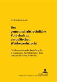 Der Gemeinschaftsrechtliche Vorbehalt Im Europaeischen Wettbewerbsrecht: Die Herkunftslandanknuepfung Der E-Commerce-Richtlinie Unter Dem Einfluss Der