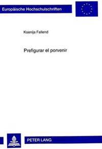 Prefigurar el Porvenir: Tiempo en la Novela y su Reflejo en la Trilogia de Alvaro Mendiola de Juan Goytisolo