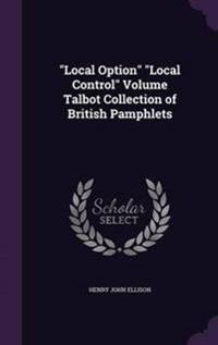 Local Option Local Control Volume Talbot Collection of British Pamphlets