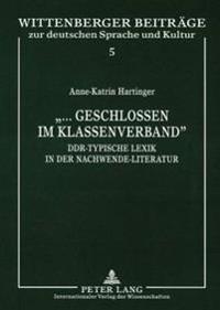 «...Geschlossen Im Klassenverband»: Ddr-Typische Lexik in Der Nachwende-Literatur