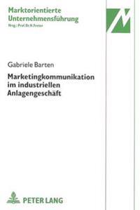 Marketingkommunikation Im Industriellen Anlagengeschaeft: Zielorientierter Instrumenteinsatz in Einem Beziehungsmanagement Mit Langfristiger Erfolgspe