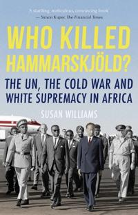 Who killed hammarskjold? - the un, the cold war and white supremacy in afri