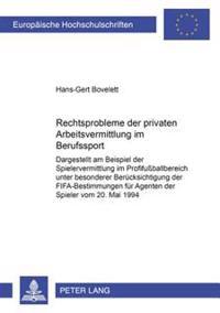Rechtsprobleme Der Privaten Arbeitsvermittlung Im Berufssport: Dargestellt Am Beispiel Der Spielervermittlung Im Profifußballbereich Unter Besonderer