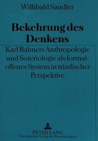 Bekehrung Des Denkens: Karl Rahners Anthropologie Und Soteriologie ALS Formal-Offenes System in Triadischer Perspektive