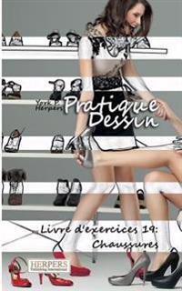 Pratique Dessin - Livre D'Exercices 19: Chaussures