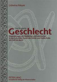 Das Fingierte Geschlecht: Inszenierungen Des Weiblichen Und Maennlichen in Den Kulturellen Texten Der Orisha- Und Vodun-Kulte Am Golf Von Benin