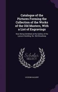 Catalogue of the Pictures Forming the Collection of the Works of the Old Masters, with a List of Engravings