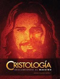 Cristologia: Descubriendo Al Maestro