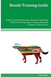 Beaski Training Guide Beaski Training Book Features: Beaski Housetraining, Obedience Training, Agility Training, Behavioral Training, Tricks and More
