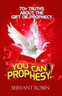 70 Truths about the Gift of Prophecy: You Can Prophesy!