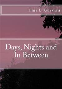 Days, Nights and in Between