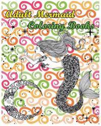 Adult Mermaid Coloring Books: Stress Relieving Gorgeous Mermaid Designs