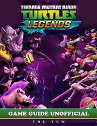 Ninja Turtles Legends Game Guide Unofficial