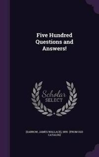 Five Hundred Questions and Answers!