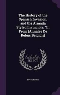The History of the Spanish Invasion, and the Armada Styled Invincible, Tr. from [Annales de Rebus Belgicis]