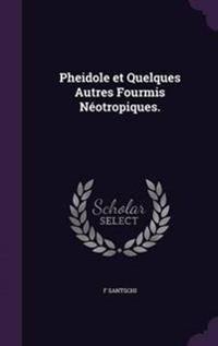 Pheidole Et Quelques Autres Fourmis Neotropiques.
