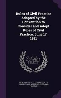 Rules of Civil Practice Adopted by the Convention to Consider and Adopt Rules of Civil Practice, June 17, 1921