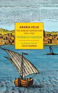 Arabia Felix: The Danish Expedition of 1761-1767