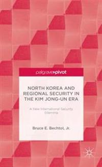 North Korea and Regional Security in the Kim Jong-un Era