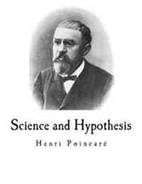 Science and Hypothesis: Science Et L'Hypothese
