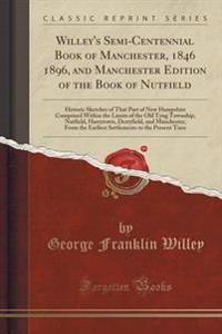 Willey's Semi-Centennial Book of Manchester, 1846 1896, and Manchester Edition of the Book of Nutfield