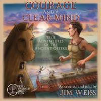 Courage and a Clear Mind: True Adventures of the Ancient Greeks