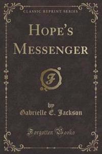 Hope's Messenger (Classic Reprint)